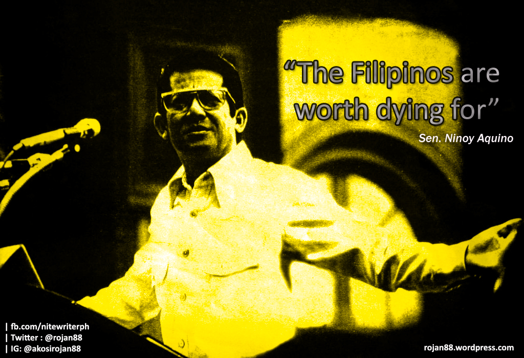 filipinos are worth dying for by ninoy aquino 19 and finally, when he told us what filipinos are worth the philippines commemorates the 32nd anniversary of benigno ninoy aquino, jr's death this august 21.